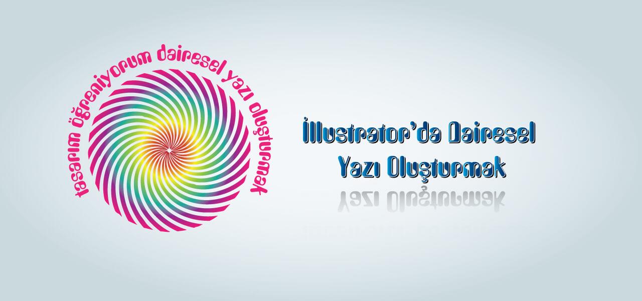 Photo of Illustrator'da Dairesel Yazı Oluşturmak