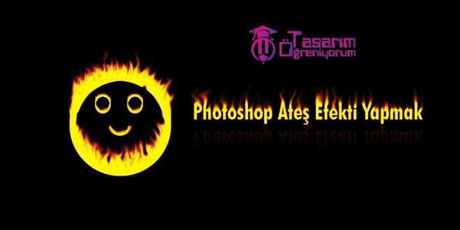 Photoshop Ateş Efekti Yapmak