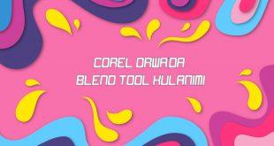 Corel Draw 'da Blend Tool Düzenleme Nasıl Yapılır ?