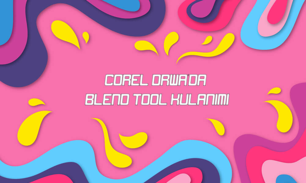 Photo of Corel Draw 'da Blend Tool Kulanımı